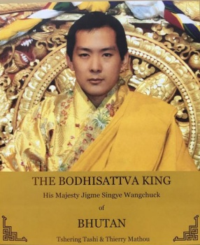 The Bodhisattva King: His Majesty Jigme Singye Wangchuck of Bhutan