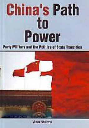 China's Path to Power: Party Military and the Politics of State Transition