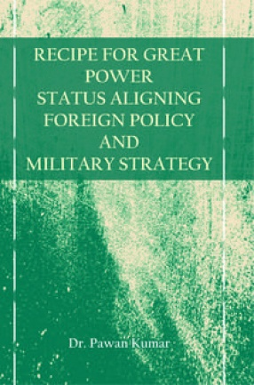 Recipe for Great Power Status: Aligning Foreign Policy and Military Strategy