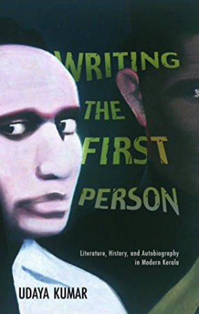 Writing the First Person: Literature, History, and Autobiography in Modern Kerala