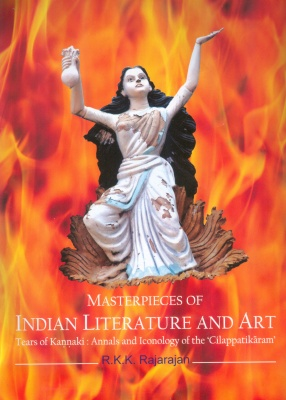 Masterpieces of Indian Literature and Art: Tears of Kannaki : Annals and Iconology of the 'Cilappatikaram'