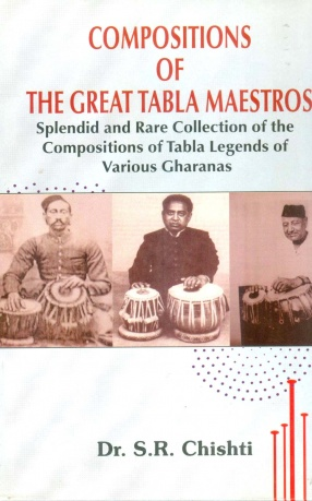 Compositions of the Great Tabla Maestros: Splendid and Rare Collection of the Compositions of Tabla Legends of Various Gharanas