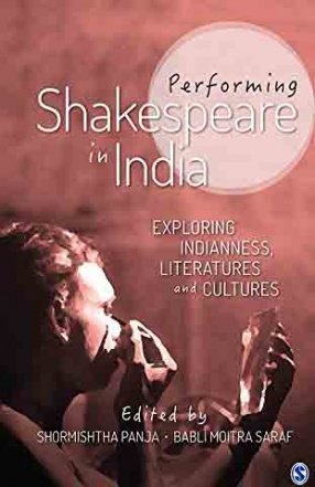 Performing Shakespeare in India: Exploring Indianness, Literatures and Cultures