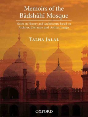 Memoirs of the Badshahi Mosque: Notes on History and Architecture Based on Archives, Literature, and Archaic Images