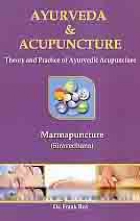 Ayurveda & acupuncture: Theory and Practice of Ayurvedic Acupuncture: Marmapuncture (Siravedhana)