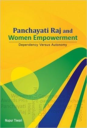 Panchayati Raj and Women Empowerment: Dependency Versus Autonomy