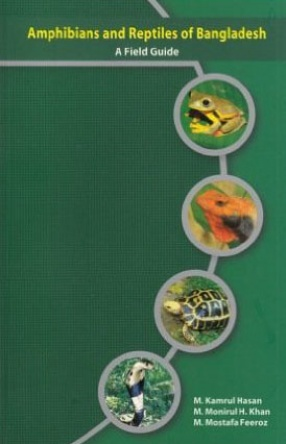 Amphibians and Reptiles of Bangladesh: A Field Guide
