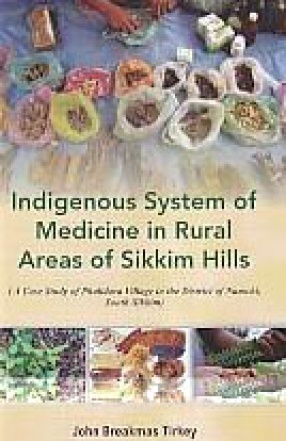 Indigenous System of Medicine in Rural Areas of Sikkim Hills: A Case Study of Phalidara Village in the District of Namchi, South Sikkim