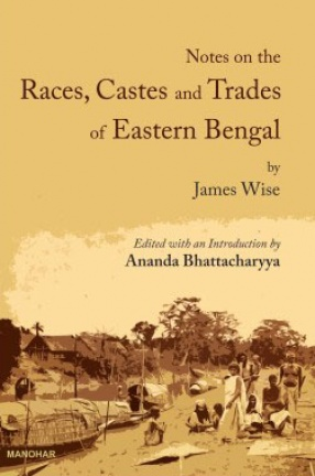 Notes On the Races, Castes and Trades of Eastern Bengal