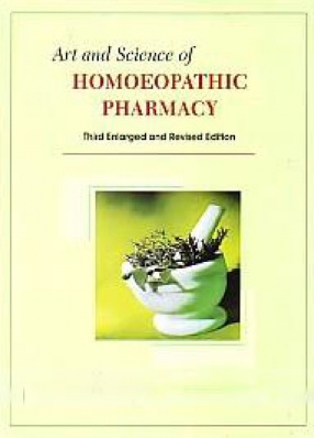 Art and Science of Homoeopathic Pharmacy: A Textbook and Reference Work for Homoeopaths and Homoeopathic Student's