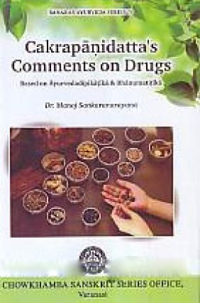Cakrapanidatta's Comments on Drugs: Based on Ayurvedadipikatika & Bhanumatitika