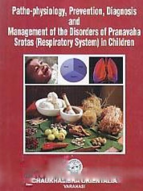 Patho-Physiology, Prevention, Diagnosis and Management of the Disorders of Pranavaha Srotas (Respiratory System) in Children