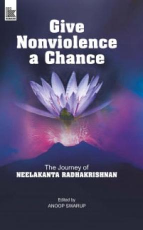 Give Nonviolence a Chance: The Journey of Neelakanta Radhakrishnan