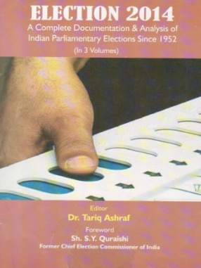 Election 2014: A Complete Documentation and Analysis of Indian Parliamentary Elections Since 1952 (In 3 Volumes)
