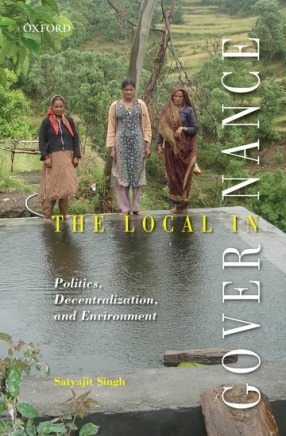 The Local in Governance: Politics, Decentralization and Environment