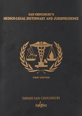 Gan Choudhury's Medico-Legal Dictionary and Jurisprudence