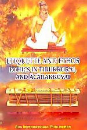 Etiquette and Ethos: Ethics of Tirukkural and Acarakkovai