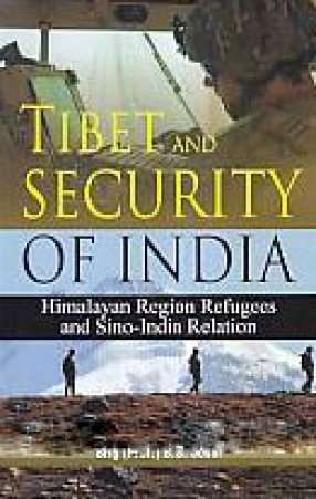 Tibet and Security of India: Himalayan Region Refugees and Sino-India Relation