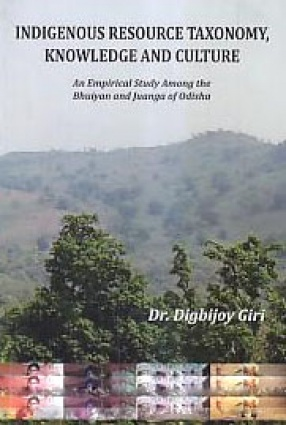 Indigenous Resource Taxonomy, Knowledge and Culture: An Empirical Study Among the Bhuiyan and Juanga of Odisha