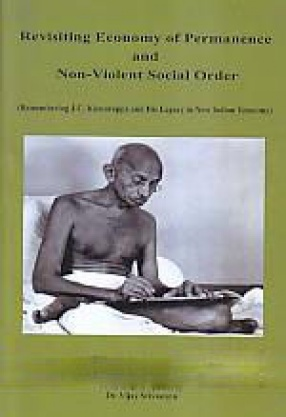 Revisiting Economy of Permanence and Non-Violent Social Order: Remembering J.C. Kumarappa and His Legacy in New Indian Economy