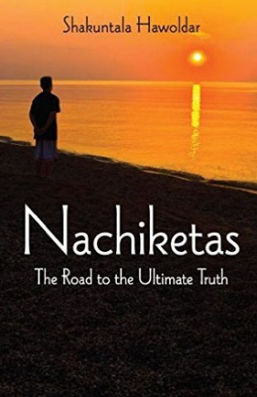 Nachiketas: The Road to the Ultimate Truth