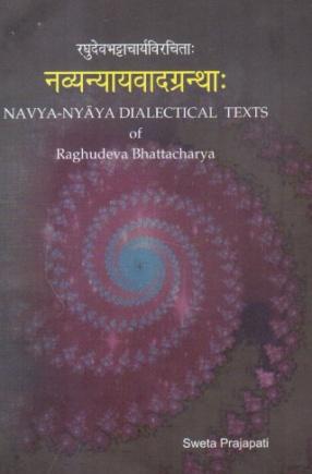 Navya-Nyaya Dialectical Texts of Raghudeva Bhattacharya
