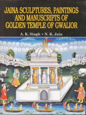 Jaina Sculptures, Paintings and Manuscripts of Golden Temple of Gwalior