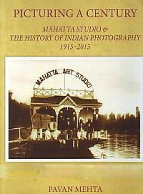 Picturing A Century: Mahatta Studio & The History of Indian Photography 1915-2015