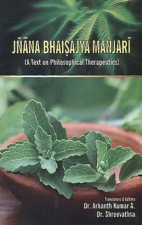 Jnana Bhaisajya Manjari: A Text on Philosophical Therapeutics