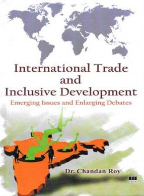 International Trade and Inclusive Development: Emerging Issues and Enlarging Debates