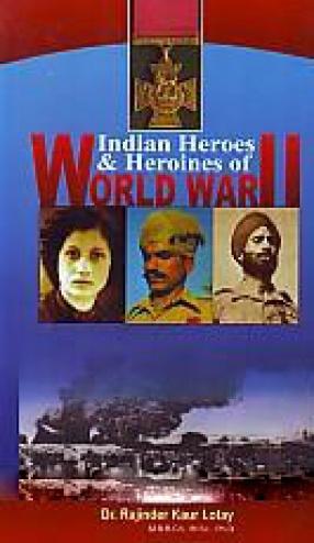 Indian Heroes & Heroines of World War-II