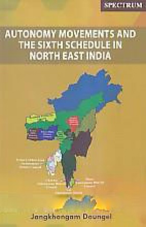 Autonomy Movements and the Sixth Schedule in North East India