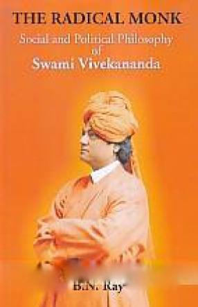 The Radical Monk: Social and Political Philosophy of Swami Vivekanand