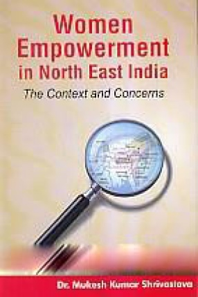 Women Empowerment in North East India: The Context and Concerns