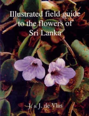 Illustrated Field Guide to the Flowers of Sri Lanka,Volume 1