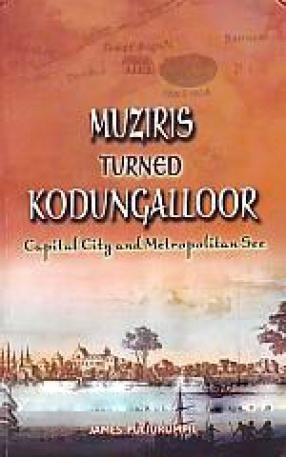 Muziris Turned Kodungalloor: capital City & Metropolitan See