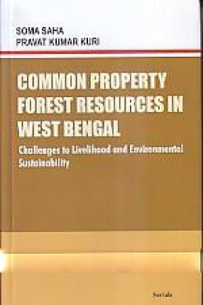 Common Property Forest Resources in West Bengal: Challenges to Livelihood and Environmental Sustainability