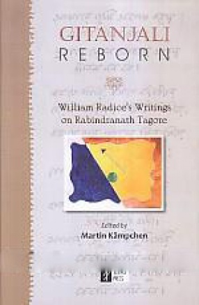 Gitanjali Reborn: William Radice's Writings on Rabindranath Tagore
