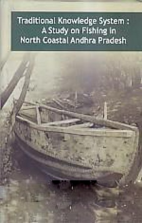 Traditional Knowledge System: a Study on Fishing in North Coastal Andhra Pradesh