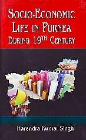 Socio-Economic Life in Purnea During 19th Century