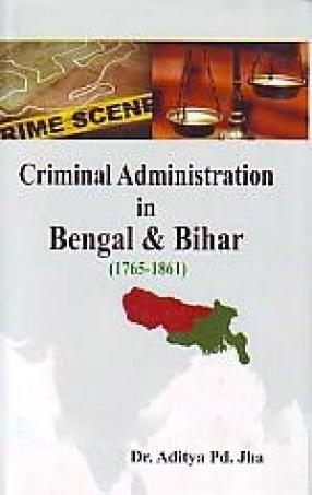 Criminal Administration in Bengal & Bihar (1765-1861)