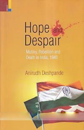 Hope and Despair: Mutiny, Rebellion and Death In India, 1946