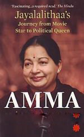 Amma: Jayalalithaa's Journey From Movie Star to Political Queen