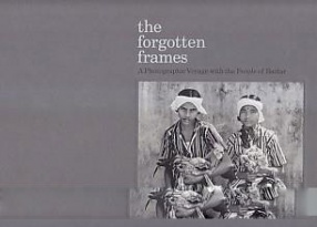 The Forgotten Frames: a Photographic Voyage With the People of Bastar