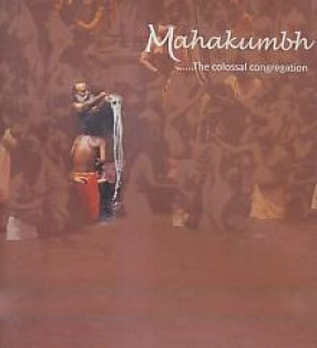 Mahakumbh: ......the Colossal Congregation