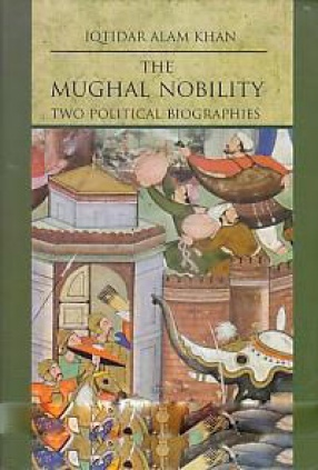 The Mughal Nobility: two Political Biographies