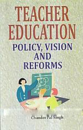 Teacher Education: Policy, Vision and Reforms