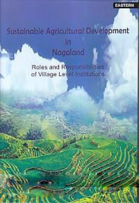 Sustainable Agricultural Development in Nagaland: Roles and Responsibilities of Village Level Institutions