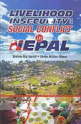 Livelihood Insecurity and Social Conflict in Nepal