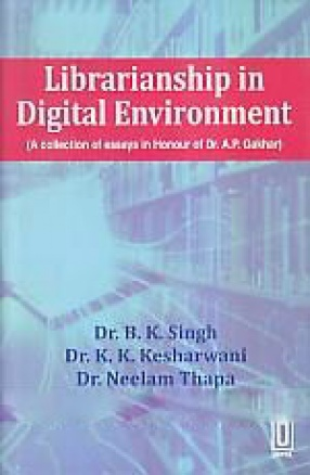 Librarianship in Digital Environment: a Collection of Essays in Honour of Dr. A.P. Gakhar